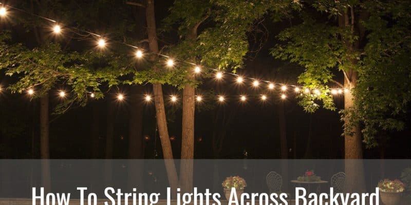 How To String Lights Across Backyard